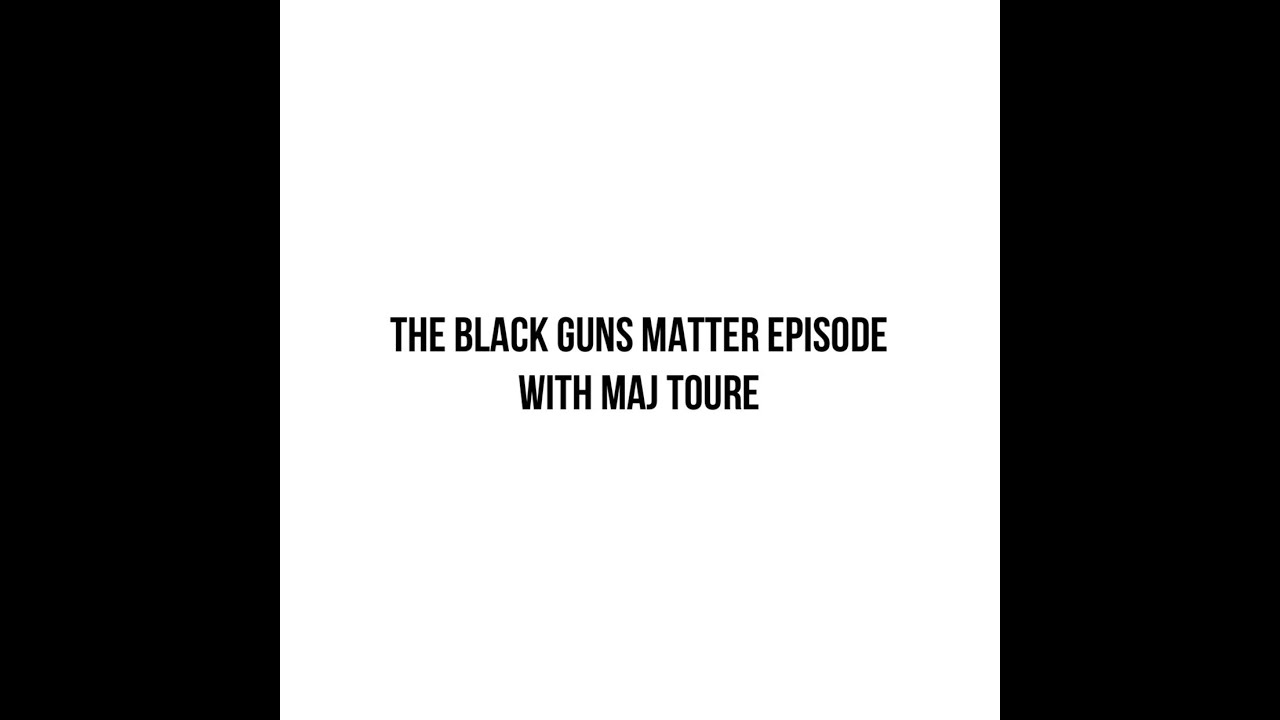 "Episode 129: ""The Black Guns Matter Episode"" with Maj Toure"