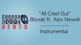 All Cried Out - Instrumental / Karaoke (In The Style Of Blonde ft. Alex Newell)