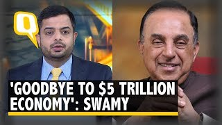 'Goodbye to Rs 5 Trillion Economy': Subramanian Swamy on Slowdown | The Quint