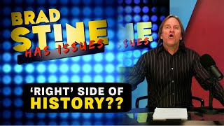 Everything Wrong with the 'Right' Side of History | Brad Stine Has Issues