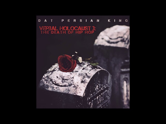 Dat Persian King -  Verbal Holocaust 3: The Death of Hip Hop