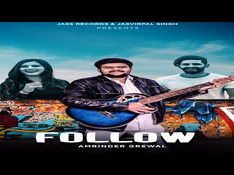 Follow| (Full HD ) | Amrinder Grewal | New Punjabi Songs 2018 | Latest Punjabi Songs 2018