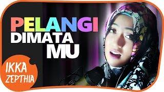PELANGI DIMATAMU - JAMRUD ( Cover ) By IKKA ZEPTHIA