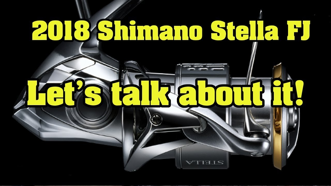 REEL TALK Let's look at the 2018 Shimano Stella FJ  And how it differs from  the 2014 Stella FI