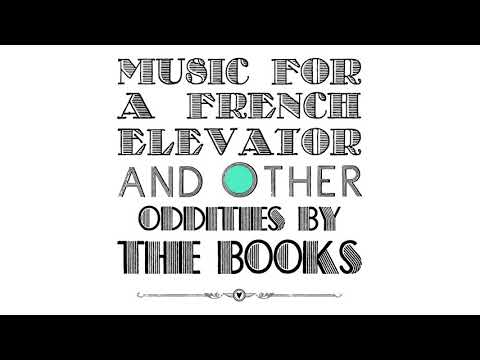 The Books - Music For A French Elevator And Other Oddities [Full Album]