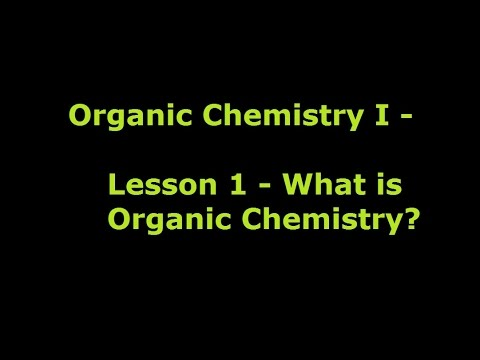 Organic Chemistry 1 - Lesson 1 - What is Organic Chemistry?
