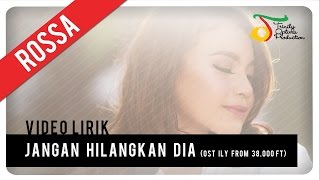 Download Video Rossa - Jangan Hilangkan Dia (OST ILY FROM 38.000 FT) | Video Lirik MP3 3GP MP4