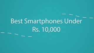 Best Smartphones under Rs 10000 - April 2015