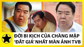 Đời Bi Kịch Của -Chàng Mập- Nổi Tiếng Nhất TVB