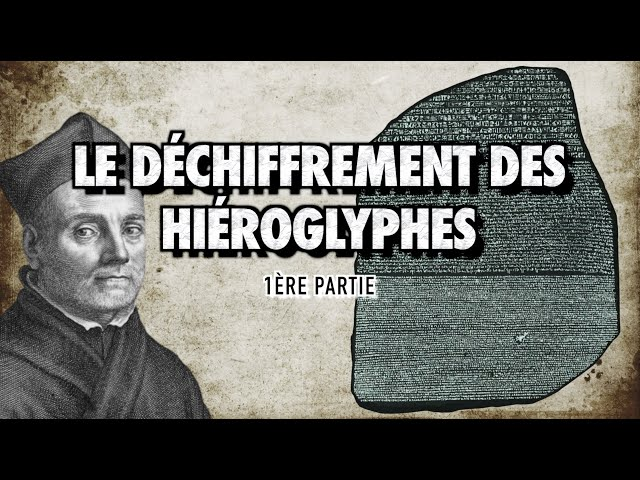 LE DÉCHIFFREMENT DES HIÉROGLYPHES - 1ère partie