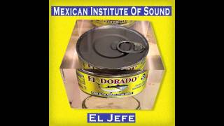 "Mexican Institute of Sound ""El Jefe"" (Audio Clip)"