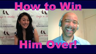 How to Win Him Over! - Dating Advice for Women