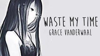 Nightcore → Waste My Time ♪ (Grace VanderWaal) LYRICS ✔︎