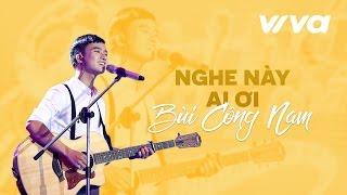 Nghe Này Ai Ơi - Bùi Công Nam | Audio Official | Sing My Song 2016