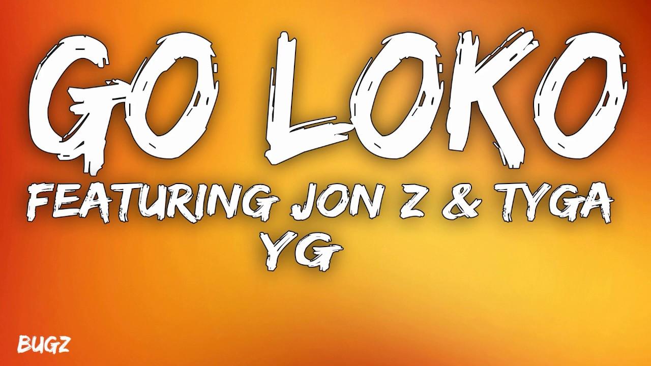 Download YG - Go Loko Feat Jon Z & Tyga (Lyrics)