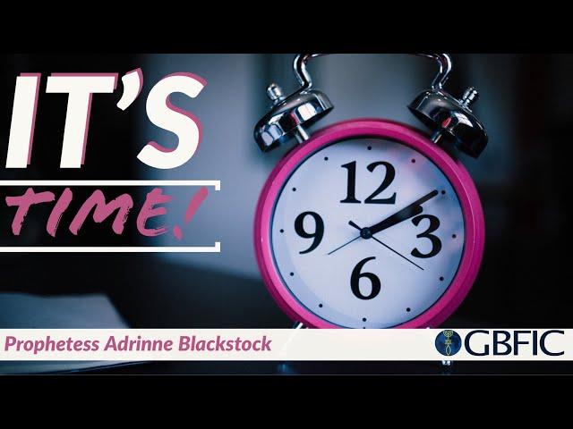 It's Time! - Prophetess Adrinne Blackstock
