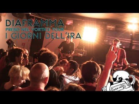 6. I GIORNI DELL'IRA // DIAFRAMMA (preso nel vortice tour 2014)