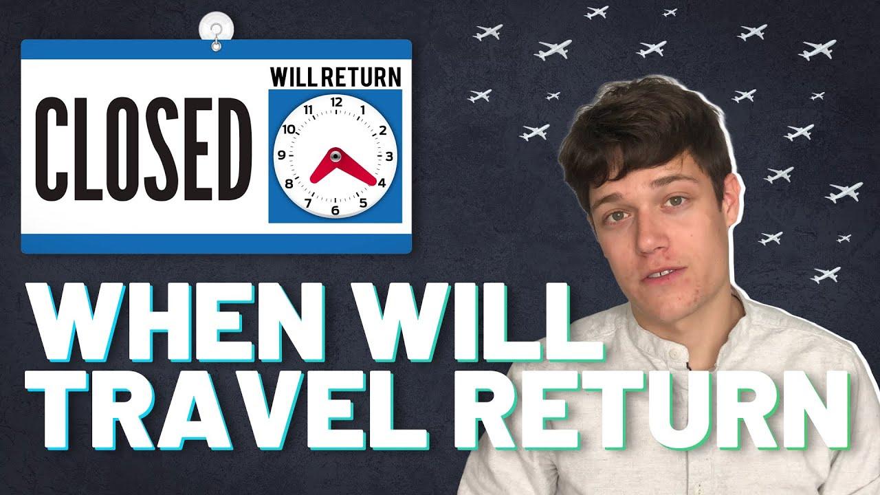 When will travel return?