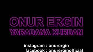 Onur Ergin ft.Ahmet Kural & Murat Cemcir - Yaradana Kurban(Remix) Video