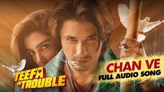 Teefa In Trouble | Chan Ve | Full Audio Song | Ali Zafar | Maya Ali | Aima Baig | Faisal Qureshi