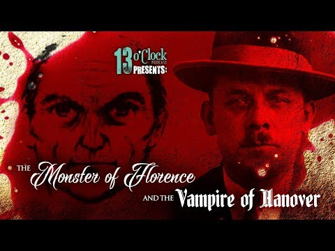 Episode 114 - The Monster of Florence and the Vampire of Hanover