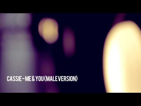 Cassie - Me & You (Male Version)