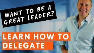 GREAT LEADERS KNOW HOW TO DELEGATE