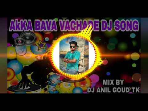 AkKA BAVA VACHADE MIX BY DJ ANIL GOUD TK