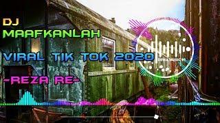 DJ MAAFKANLAH - REZA RE REMIX TIK TOK VIRAL TERBARU 2020 FULL BASS
