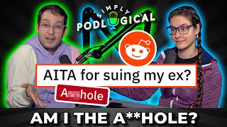Am I The A**hole? (advice to Reddit) - SimplyPodLogical #39