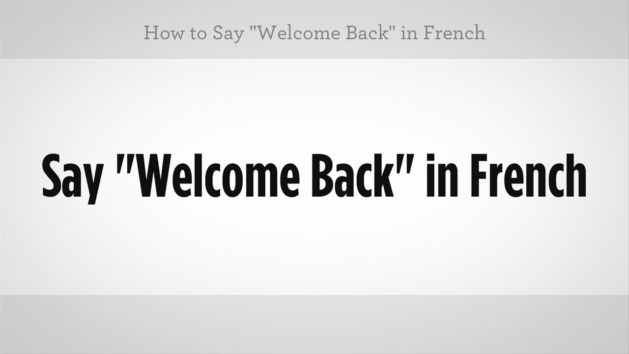 How To Say Welcome Back In French French Lessons Youtube