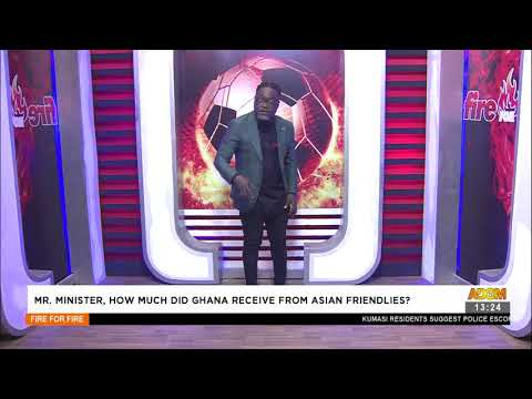 Mr. Minister, how much did Ghana receive from Asian Friendlies? - Fire 4 fire (16-6-21)