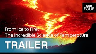 From Ice to Fire: The Incredible Science of Temperature | Trailer - BBC Four