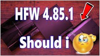 PS3 HFW Update 4.85.1 Should i Update or Not Info Video!!!!!!