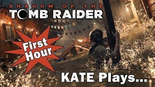Kate Plays...Shadow of The Tomb Raider (First Hour)