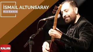 Kız Senin - İsmail Altunsaray (Official Video)