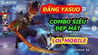 LoL Mobile - Đấng Yasuo Combo Skill Siêu Đẹp Mắt (Giống LMHT PC 99%)