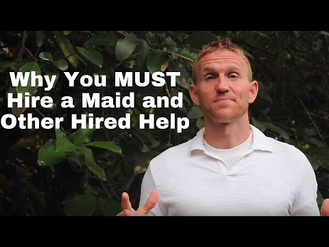 Why You MUST Hire a Maid and Other Hired Help