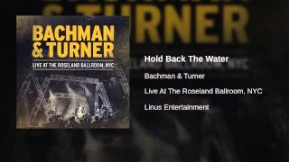 Bachman & Turner - Hold Back The Water