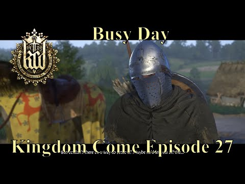 Kingdom Come: Deliverance - Episode 27 - Busy Day - Parental Advisory (Bad Language)