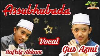 Video Assubhubada | Gus Azmi | Hafidz Ahkam | Syubbanul Muslimin | download MP3, 3GP, MP4, WEBM, AVI, FLV Juli 2018