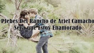 Será que Estoy Enamorado (Los Plebes del Rancho de Ariel Camacho) (Video Lyric) (Estreno 2017)