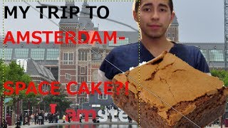 My Trip to Amsterdam - Space Cake?!