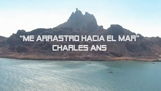 Charles Ans - Me Arrastro Hacia el Mar (Video Oficial)
