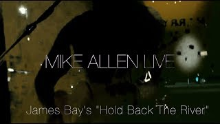 Mike Allen Live - Hold Back The River - Full version