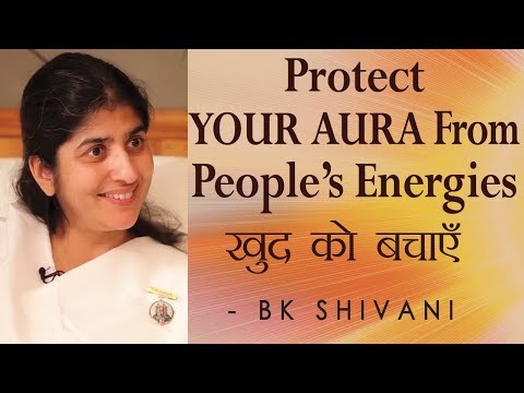 Protect YOUR AURA From People's Energies: Ep 81 Soul Reflections: BK Shivani (Hindi)