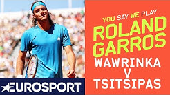 Wawrinka v Tsitsipas   Roland Garros 2019   You Say, We Play Day 2   Eurosport