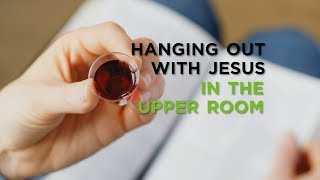 Hanging Out With Jesus in the Upper Room Compilation