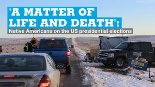 'A matter of life and death': Native American voices on the US presidential election
