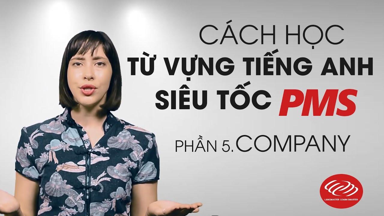 Cách học từ vựng tiếng Anh siêu tốc PMS - Phần 5: COMPANY [Từ vựng tiếng Anh giao tiếp #1]